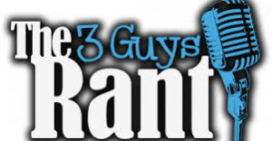 3 Guys rant.  3-14